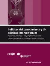 Políticas del conocimiento y dinámicas interculturales Acciones, Innovaciones, Transformaciones.