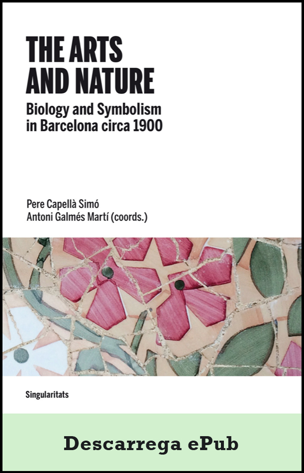 The arts and nature. Biology and Symbolism in Barcelona circa 1900 (ePub)