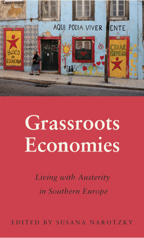 Narotzky, S. (ed.) (forthcoming June 2020) Grassroots Economies: Living with Austerity in Southern Europe