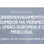 10/06/2021 – Mesa redonda en línea: «O Superendividamento do Consumidor na Perspectiva da União Europeia e do Mercosul»
