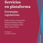 Esther Arroyo Amayuelas, Yolanda Martínez Mata, Mariola Rodríguez Font & Marc Tarrés Vives: «Servicios en plataforma. Estrategias regulatorias»