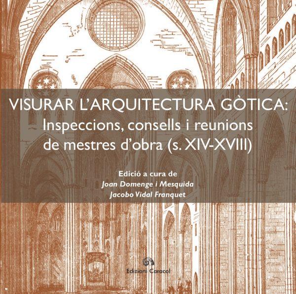 Visurar l'arquitectura gòtica: inspeccions, consells i reunions de mestres d'obra (s. XIV-XVIII)