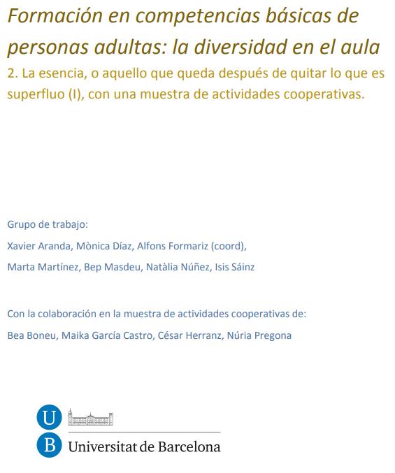 Formación en competencias básicas de personas adultas: la diversidad en el aula 2. La esencia, o aquello que queda después de quitar lo que es superfluo (I), con una muestra de actividades cooperativas.