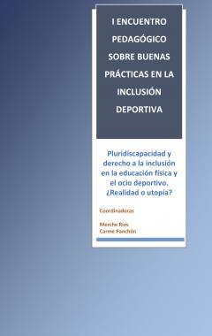 I Encuentro pedagógico sobre buenas prácticas en la inclusión deportiva. Pluridiscapacidad y derecho a la inclusión en la educación física y el ocio deportivo. ¿Realidad o utopía?
