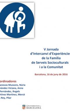 V Jornada d'Intercanvi d'Experiències de la Família de Serveis Socioculturals i a la Comunitat