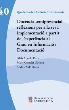 Docència semipresencial: reflexions per a la seva implementació a partir de l'experiència al Grau en Informació i Documentació