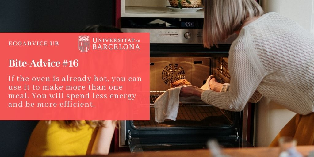 If the oven is already hot, you can use it to make more than one meal. You will spend less energy and be more efficient.