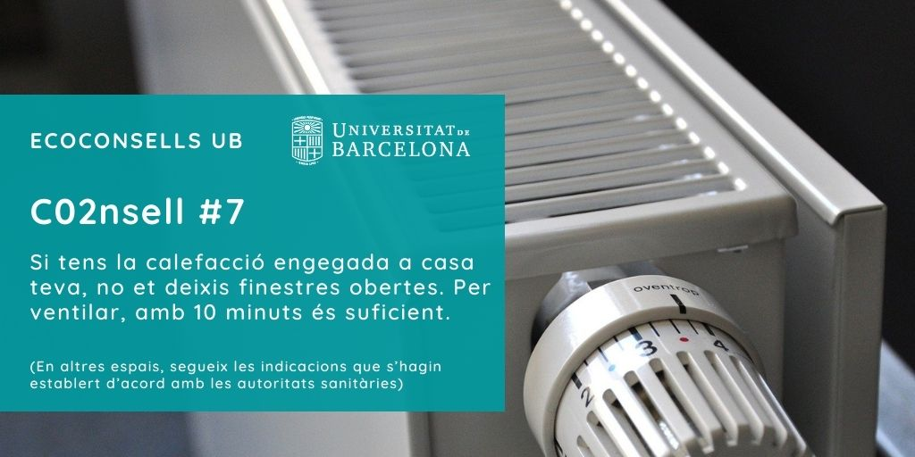 CO2nsell 7: Si tens la calefacció engegada a casa teva, no et deixis finestres obertes. Per ventilar, amb 10 minuts és suficient (en altres espais, segueix les indicacions que s'hagin establert d'acord amb les autoritats sanitàries).