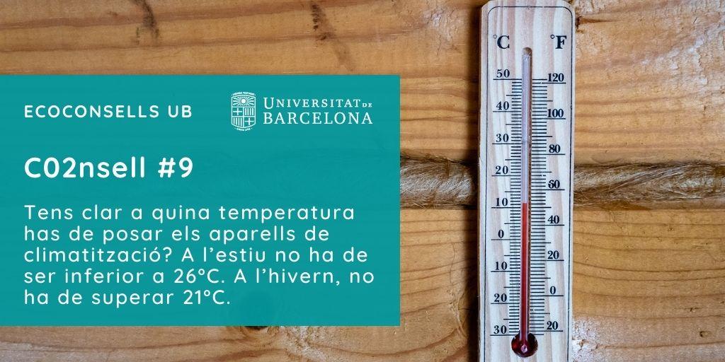 CO2nsell 9: Tens clar a quina temperatura has de posar els aparells de climatització? A l'estiu no ha de ser inferior a 26ºC. A l'hivern, no ha de superar 21ºC.