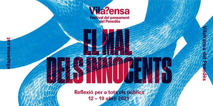 VILAPENSA                FESTIVAL DEL PENSAMENT DEL PENEDÈS         4a edició   Vilafranca del Penedès