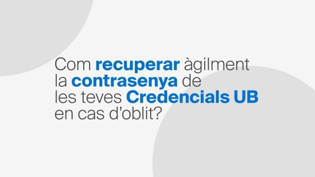 Com recuperar àgilment la contrasenya de les teves Credencials UB en cas d'oblit?