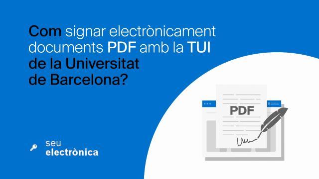 Com signar electrònicament documents PDF amb la TUI de la Universitat de Barcelona?